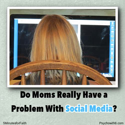 Do Moms Really Have a Problem with social media