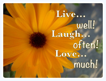 Live well, laugh often, love much . . . three short phrases from the poem  Success, by Bessie Anderson Stanley written in 1904.