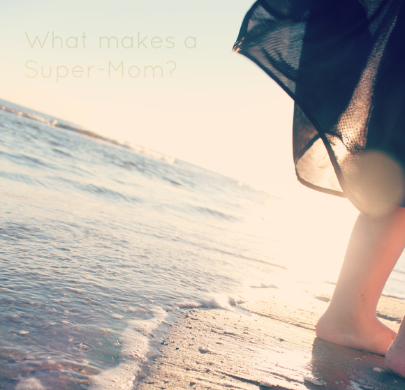 What Makes a Super-Mom